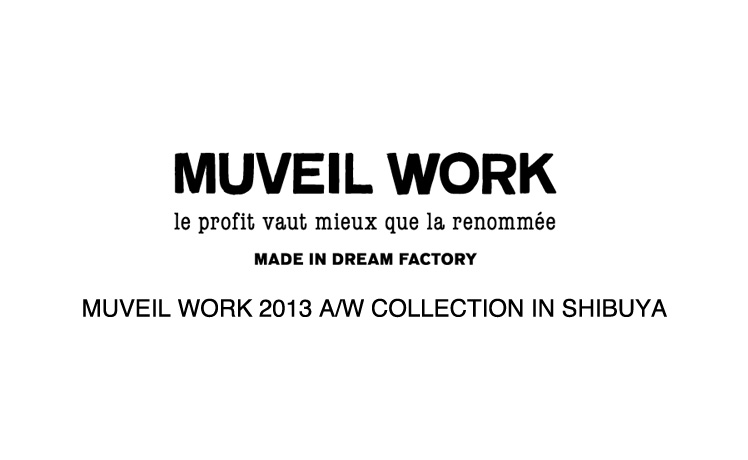 MUVEIL WORK 2013 A/W COLLECTION IN SHIBUYA