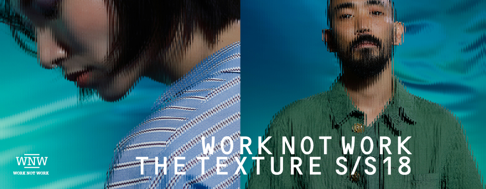WORK NOT WORK 2018SS THE TEXTURE