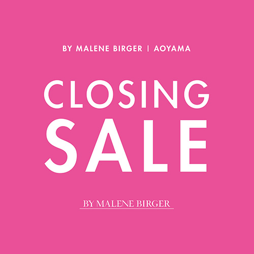 【最大80%OFF】BY MALENE BIRGER 青山店 <br>CLOSING SALE 開催のお知らせ