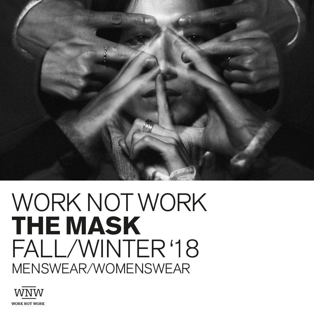 "WORK NOT WORK <br>FALL/WINTER '18 <br>""THE MASK"""